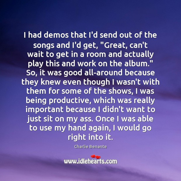 Image, I had demos that I'd send out of the songs and I'd