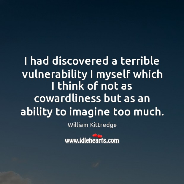 I had discovered a terrible vulnerability I myself which I think of William Kittredge Picture Quote