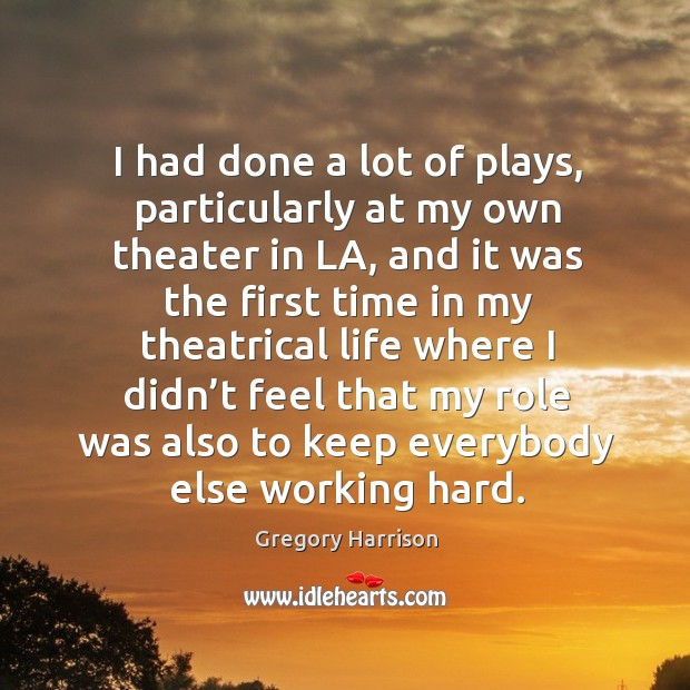 Image, I had done a lot of plays, particularly at my own theater in la, and it was the first