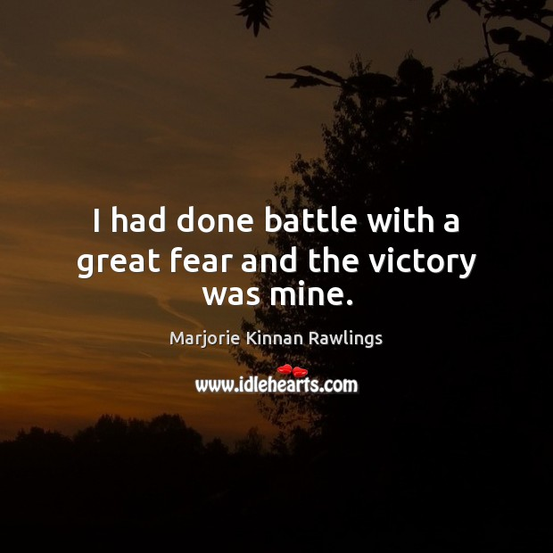 I had done battle with a great fear and the victory was mine. Image