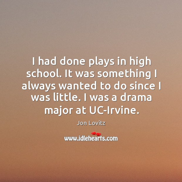 I had done plays in high school. It was something I always wanted to Image