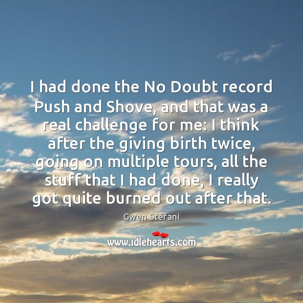I had done the No Doubt record Push and Shove, and that Gwen Stefani Picture Quote