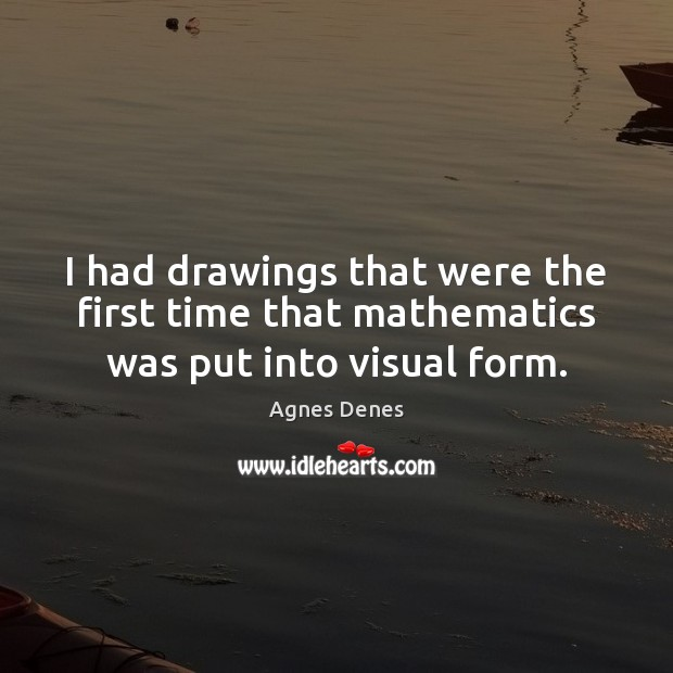 Image, I had drawings that were the first time that mathematics was put into visual form.
