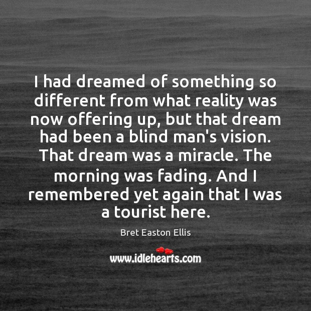 I had dreamed of something so different from what reality was now Image