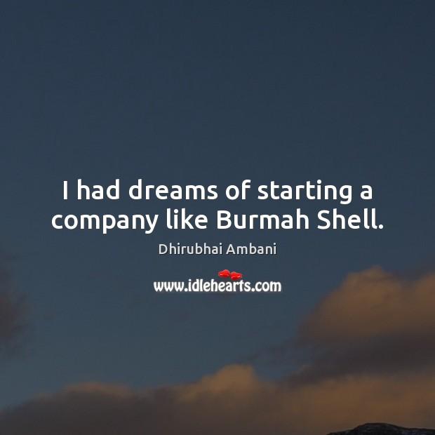 I had dreams of starting a company like Burmah Shell. Image