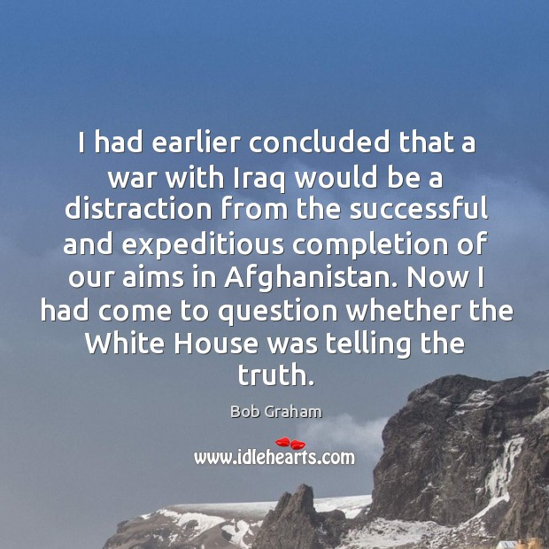 Image, I had earlier concluded that a war with iraq would be a distraction from the successful