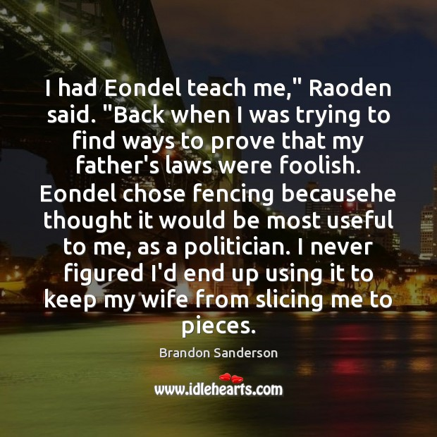 """I had Eondel teach me,"""" Raoden said. """"Back when I was trying Brandon Sanderson Picture Quote"""