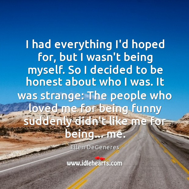 Image, I had everything I'd hoped for, but I wasn't being myself. So