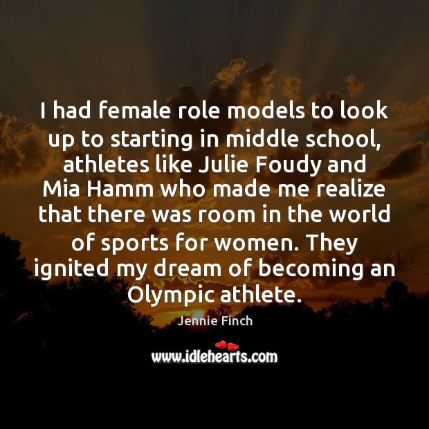 I had female role models to look up to starting in middle Jennie Finch Picture Quote