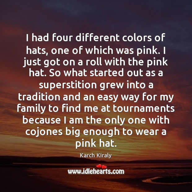 I had four different colors of hats, one of which was pink. Image