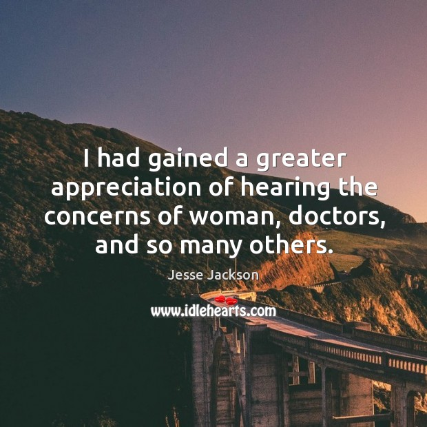 I had gained a greater appreciation of hearing the concerns of woman, Image