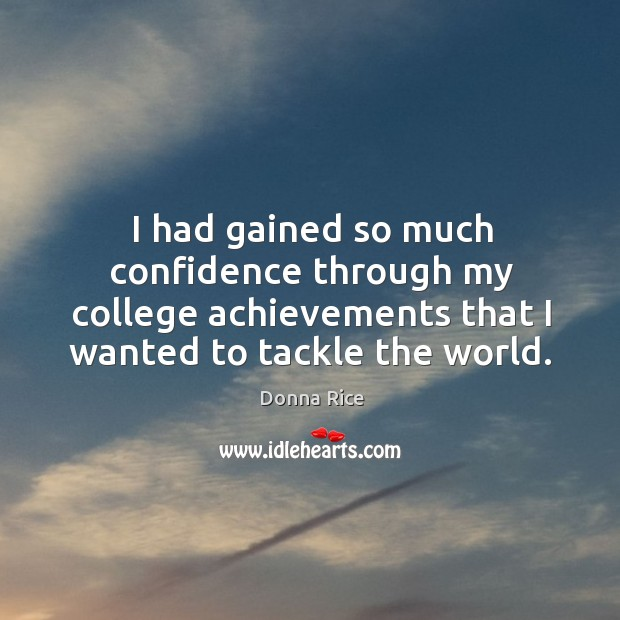 I had gained so much confidence through my college achievements that Image