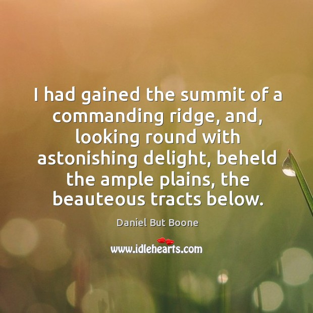 I had gained the summit of a commanding ridge, and, looking round with astonishing delight Image
