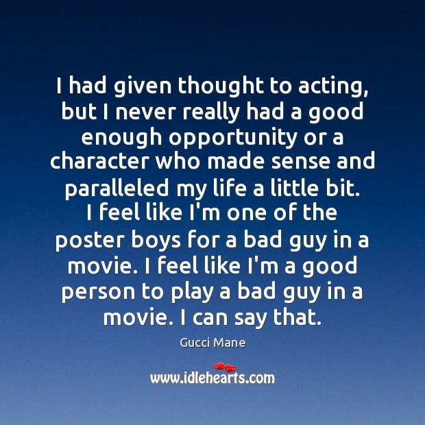 I had given thought to acting, but I never really had a Image