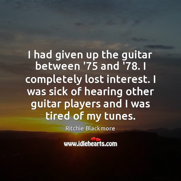 I had given up the guitar between '75 and '78. I completely Ritchie Blackmore Picture Quote