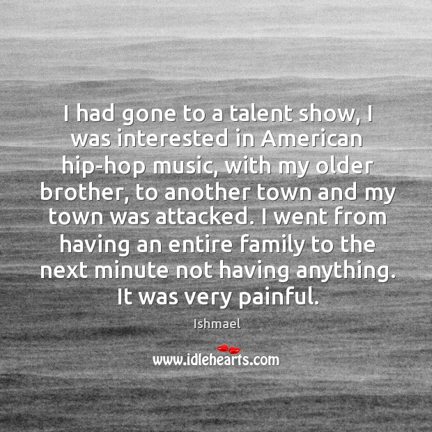 I had gone to a talent show, I was interested in American Ishmael Picture Quote