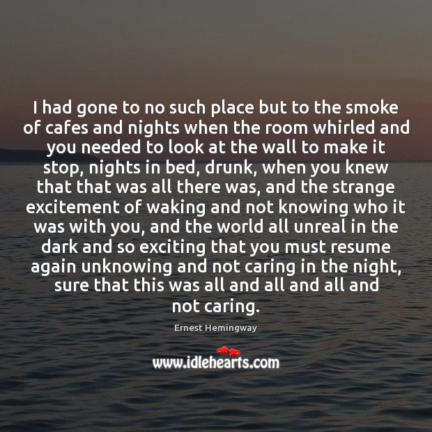 I had gone to no such place but to the smoke of Care Quotes Image