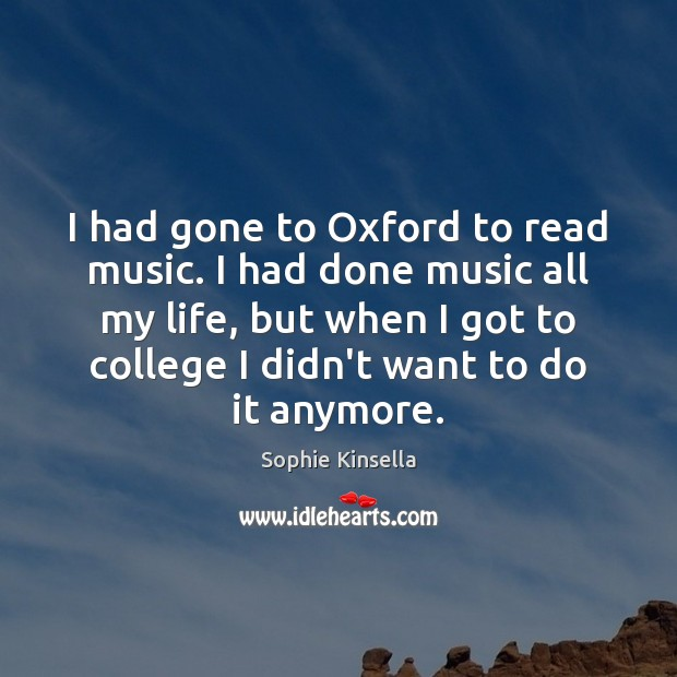 I had gone to Oxford to read music. I had done music Sophie Kinsella Picture Quote