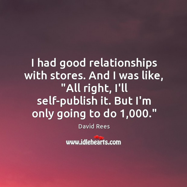 "I had good relationships with stores. And I was like, ""All right, David Rees Picture Quote"