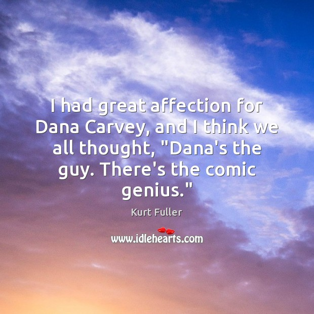 I had great affection for Dana Carvey, and I think we all Kurt Fuller Picture Quote