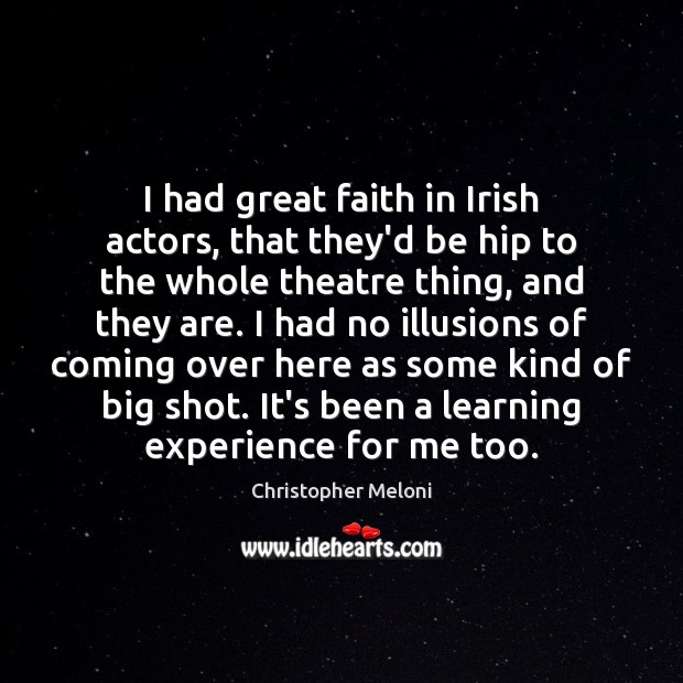 I had great faith in Irish actors, that they'd be hip to Image