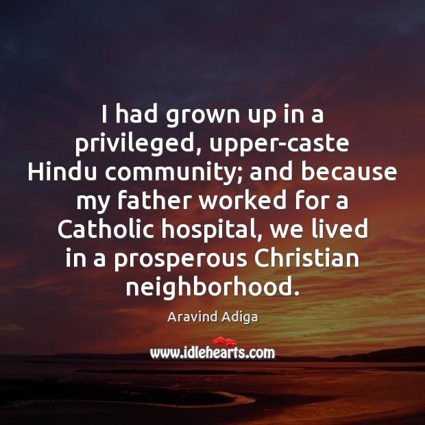 I had grown up in a privileged, upper-caste Hindu community; and because Image