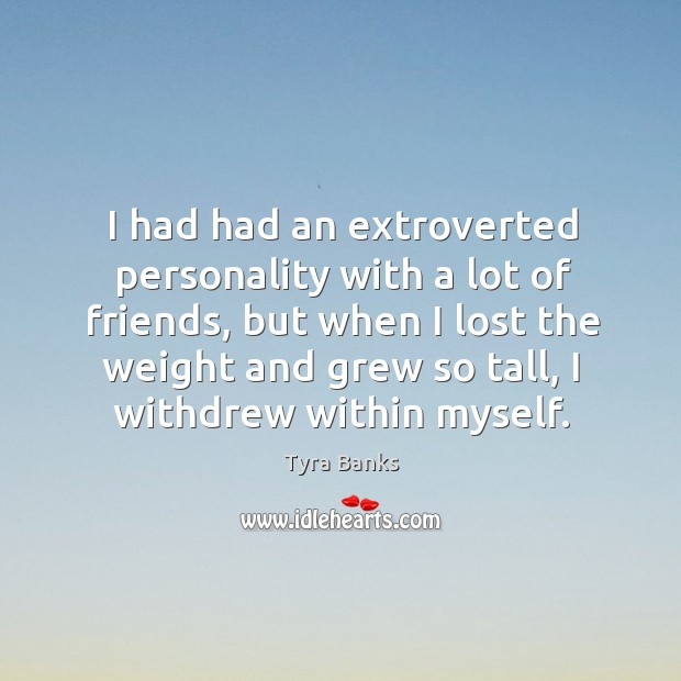I had had an extroverted personality with a lot of friends Image