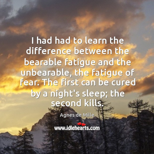 Image, I had had to learn the difference between the bearable fatigue and