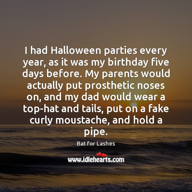 I had Halloween parties every year, as it was my birthday five Halloween Quotes Image