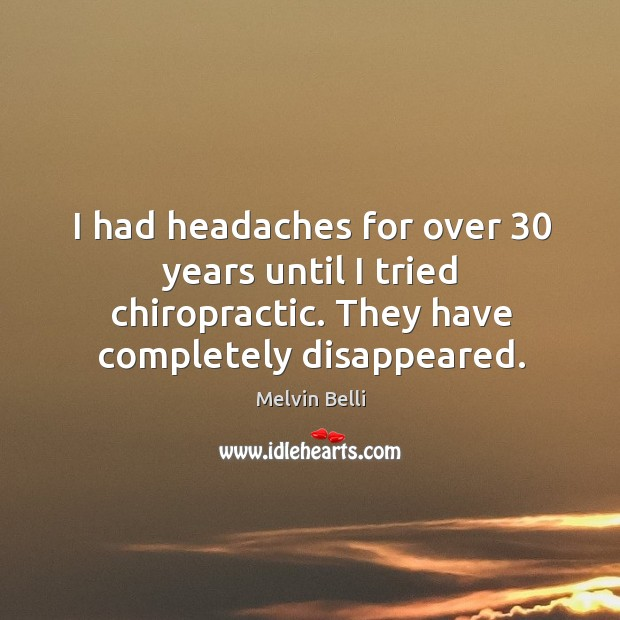 Melvin Belli Picture Quote image saying: I had headaches for over 30 years until I tried chiropractic. They have