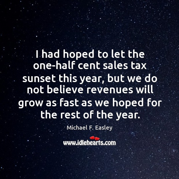 I had hoped to let the one-half cent sales tax sunset this year, but we do not believe Image