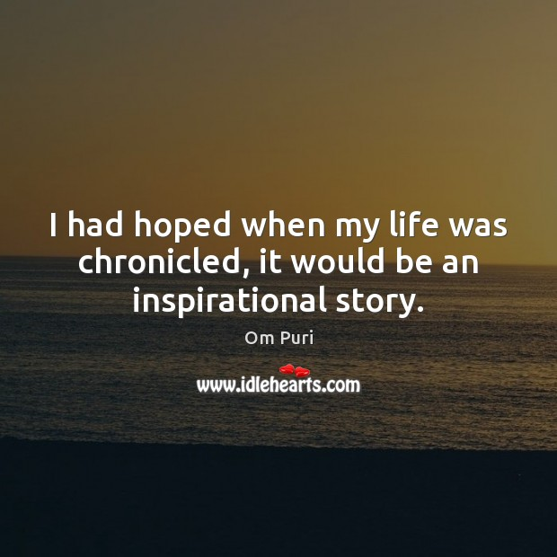 I had hoped when my life was chronicled, it would be an inspirational story. Image