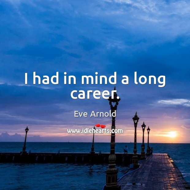 I had in mind a long career. Image