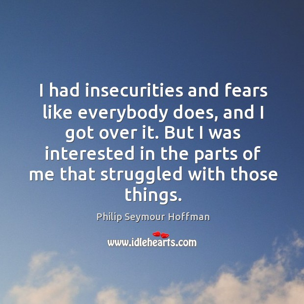 Image, I had insecurities and fears like everybody does, and I got over