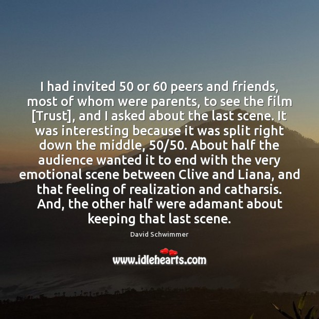 I had invited 50 or 60 peers and friends, most of whom were parents, David Schwimmer Picture Quote
