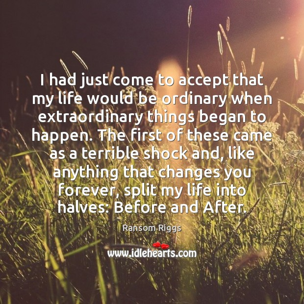 Ransom Riggs Picture Quote image saying: I had just come to accept that my life would be ordinary