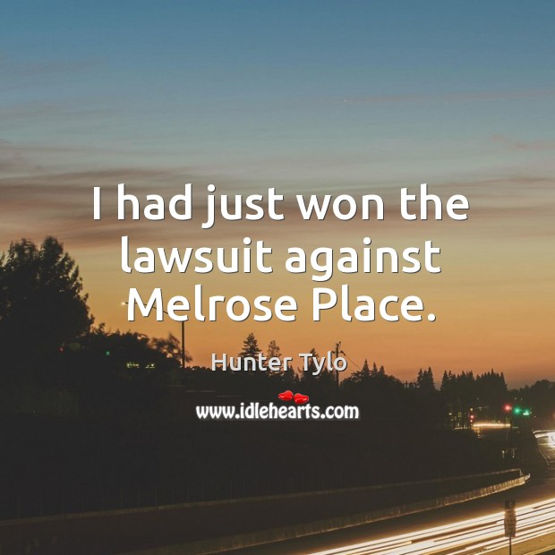 I had just won the lawsuit against melrose place. Hunter Tylo Picture Quote