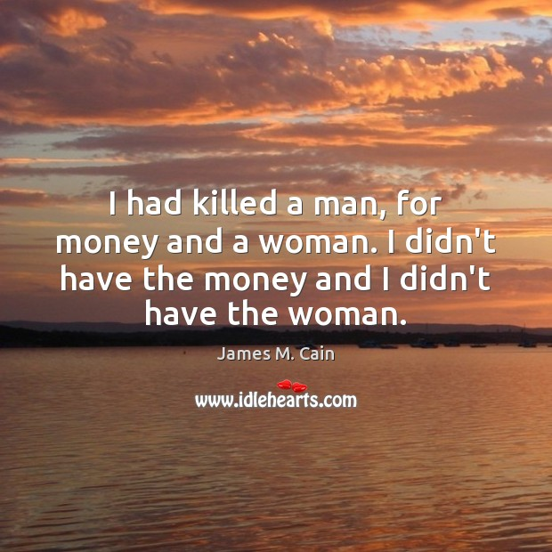 I had killed a man, for money and a woman. I didn't Image
