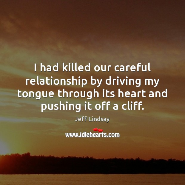 Jeff Lindsay Picture Quote image saying: I had killed our careful relationship by driving my tongue through its