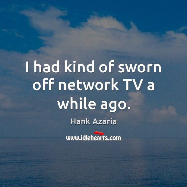 I had kind of sworn off network TV a while ago. Hank Azaria Picture Quote