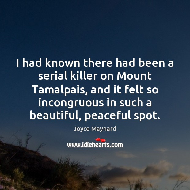I had known there had been a serial killer on Mount Tamalpais, Joyce Maynard Picture Quote