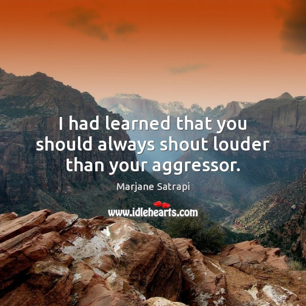 Image, I had learned that you should always shout louder than your aggressor.