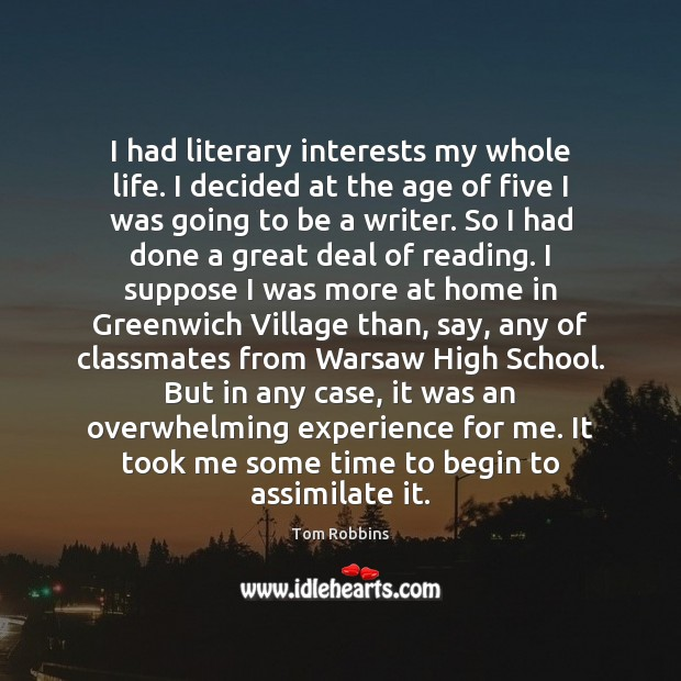 I had literary interests my whole life. I decided at the age Image