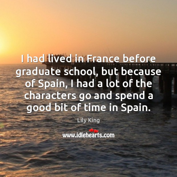 I had lived in France before graduate school, but because of Spain, Image