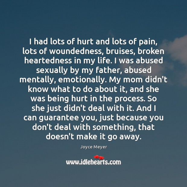 Image, I had lots of hurt and lots of pain, lots of woundedness,