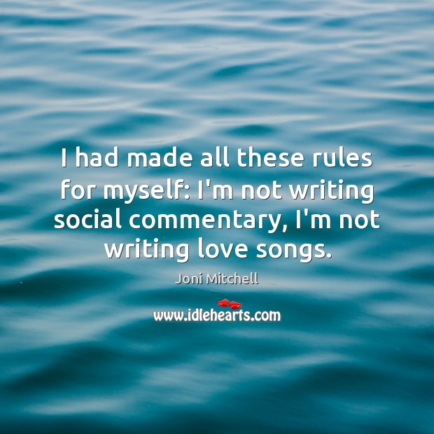 I had made all these rules for myself: I'm not writing social Joni Mitchell Picture Quote