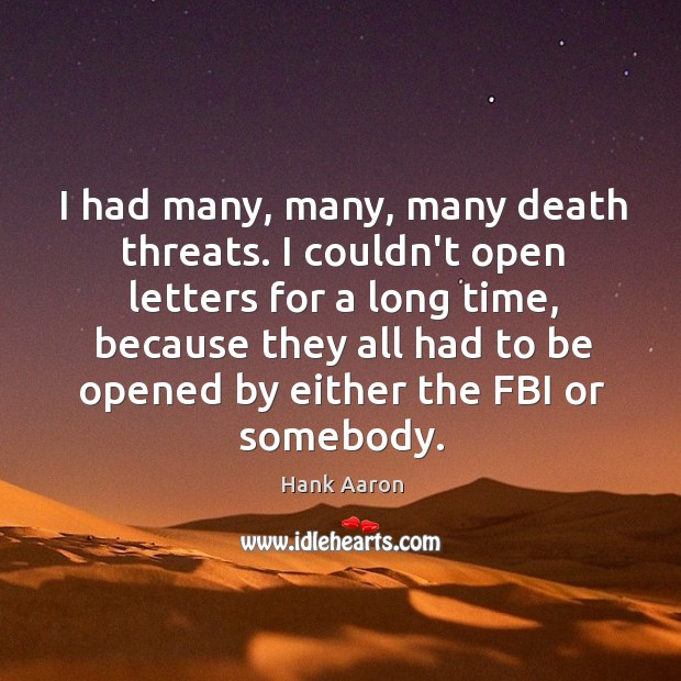 I had many, many, many death threats. I couldn't open letters for Image