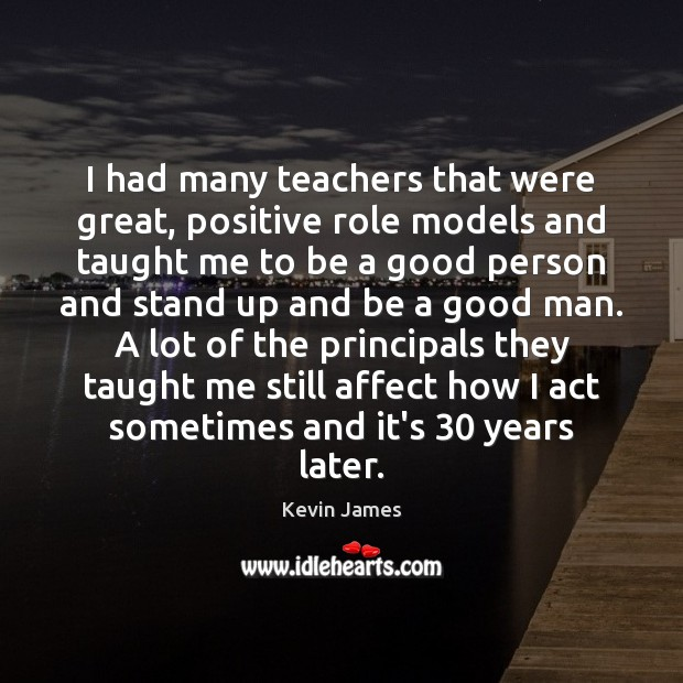 I had many teachers that were great, positive role models and taught Kevin James Picture Quote