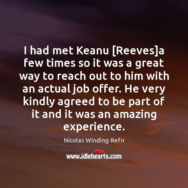 Image, I had met Keanu [Reeves]a few times so it was a