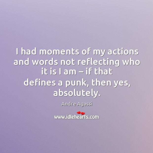 Image, I had moments of my actions and words not reflecting who it is I am – if that defines
